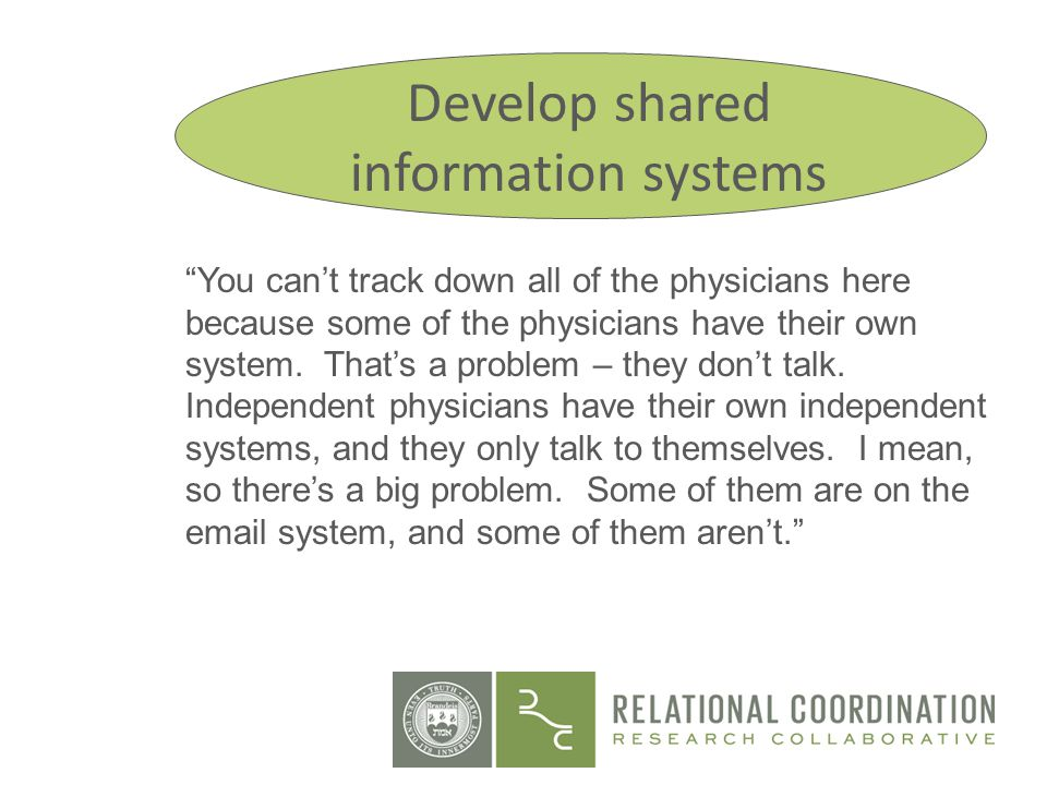 You cant track down all of the physicians here because some of the physicians have their own system. Thats a problem – they dont talk. Independent phy