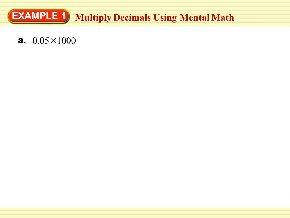 EXAMPLE 1 Multiply Decimals Using Mental Math a. 0.05 1000