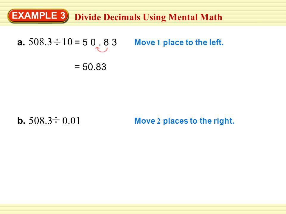 EXAMPLE 3 Divide Decimals Using Mental Math a.508.3 10 = 5 0.