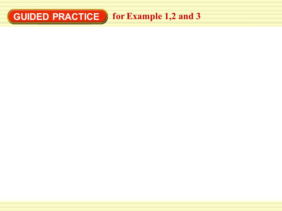 GUIDED PRACTICE for Example 1,2 and 3