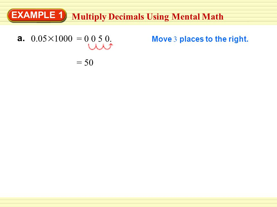 EXAMPLE 1 Multiply Decimals Using Mental Math Move 3 places to the right.