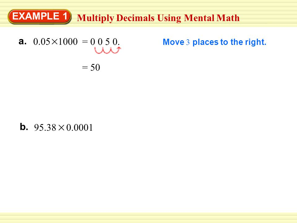 EXAMPLE 1 Multiply Decimals Using Mental Math b.95.38 0.0001 Move 3 places to the right.