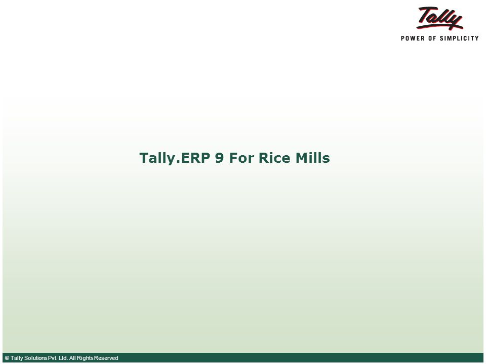 © Tally Solutions Pvt. Ltd. All Rights Reserved Tally.ERP 9 For Rice Mills