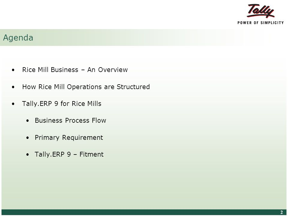 © Tally Solutions Pvt. Ltd. All Rights Reserved 2 2 Agenda Rice Mill Business – An Overview How Rice Mill Operations are Structured Tally.ERP 9 for Ri