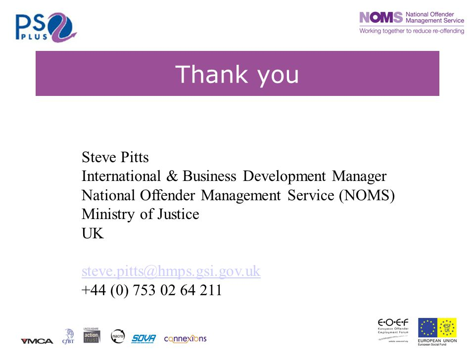 Thank you Steve Pitts International & Business Development Manager National Offender Management Service (NOMS) Ministry of Justice UK steve.pitts@hmps.gsi.gov.uk +44 (0) 753 02 64 211