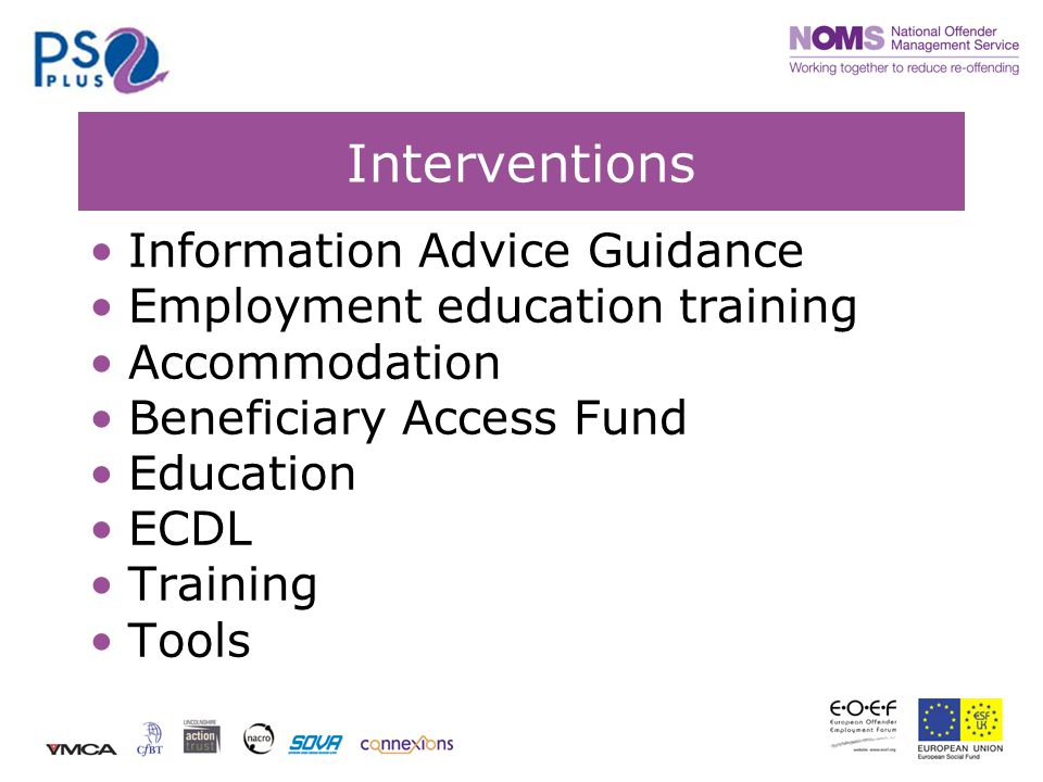 Interventions Information Advice Guidance Employment education training Accommodation Beneficiary Access Fund Education ECDL Training Tools