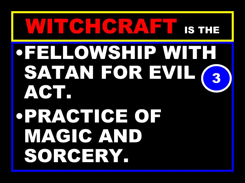 WITCHCRAFT IS THE USE OF EVIL POWERS FOR EVIL ASSIGNMENT. RELIGION OF FALLING HUMANITY 2