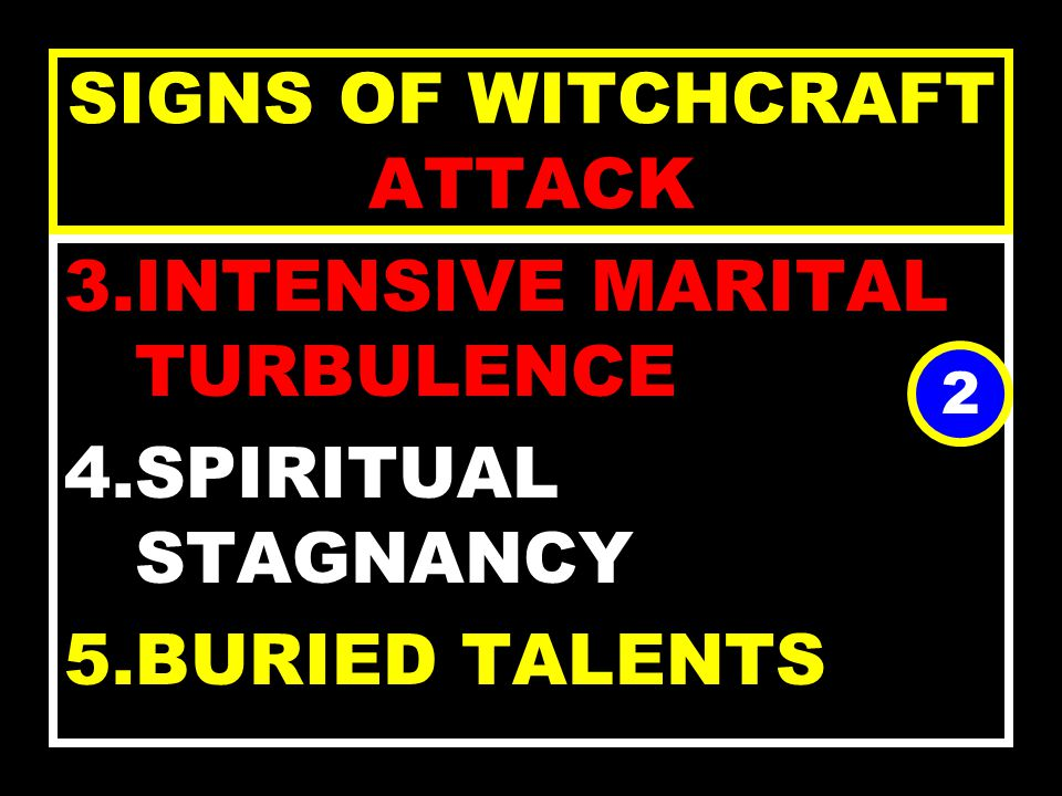 SIGNS OF WITCHCRAFT ATTACK 1.BEING ATTACKED BY WICKED INTELLIGENT NETWORK 2.DENIAL OF DIVINE BENEFITS 1