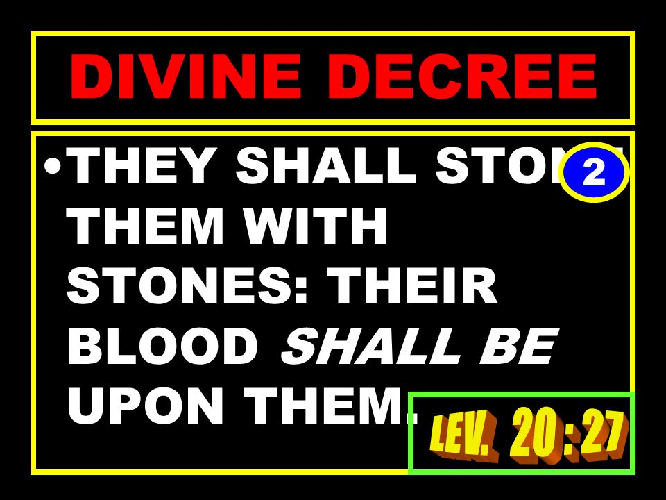 DIVINE DECREE A MAN ALSO OR WOMAN THAT HATH A FAMILIAR SPIRIT, OR THAT IS A WIZARD, SHALL SURELY BE PUT TO DEATH: 1