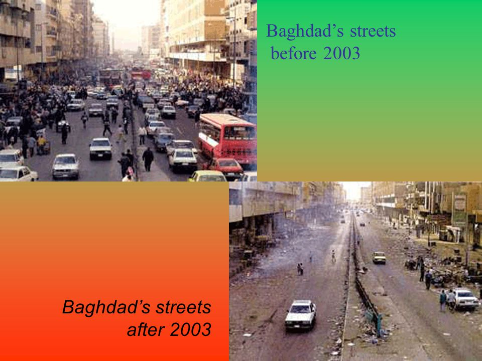 Baghdads streets before 2003 Baghdads streets after 2003