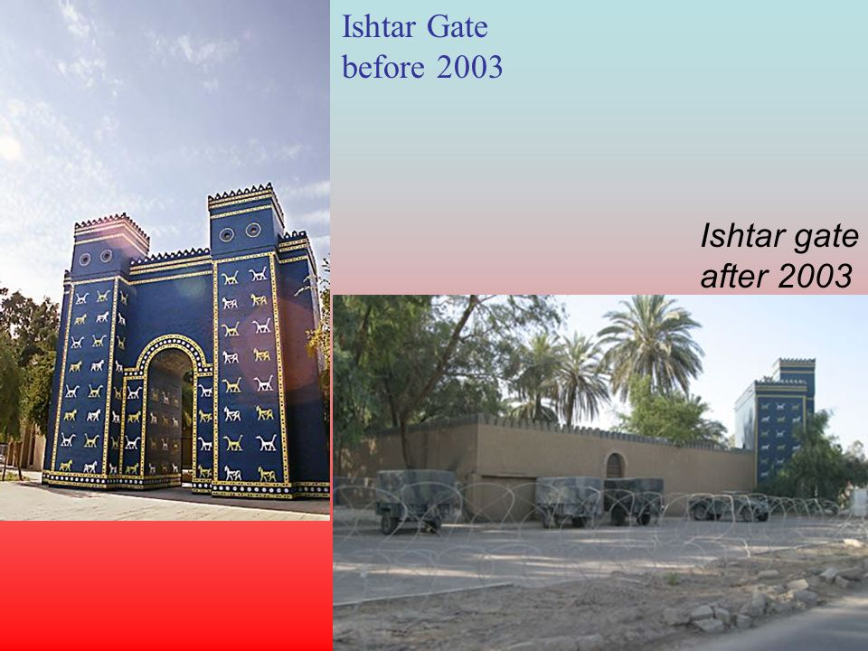 Ishtar Gate before 2003 Ishtar gate after 2003