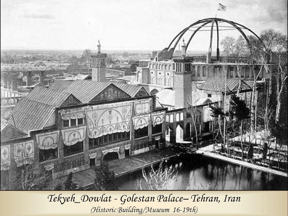 Tekyeh_Dowlat - Golestan Palace– Tehran, Iran (Historic Building/Museum 16-19th)