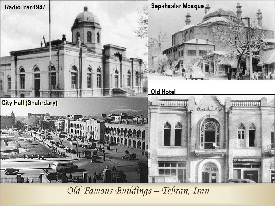 Old Famous Buildings – Tehran, Iran Radio Iran1947 Sepahsalar Mosque City Hall (Shahrdary) Old Hotel