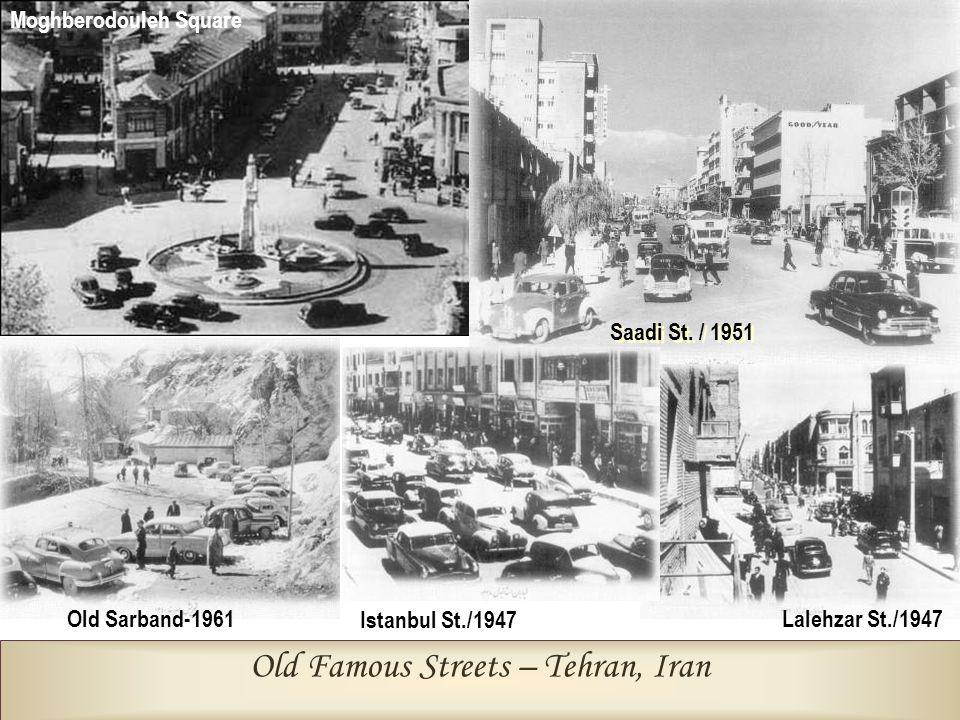Old Famous Streets – Tehran, Iran Moghberodouleh Square Saadi St. / 1951 Old Sarband-1961Lalehzar St./1947 Istanbul St./1947