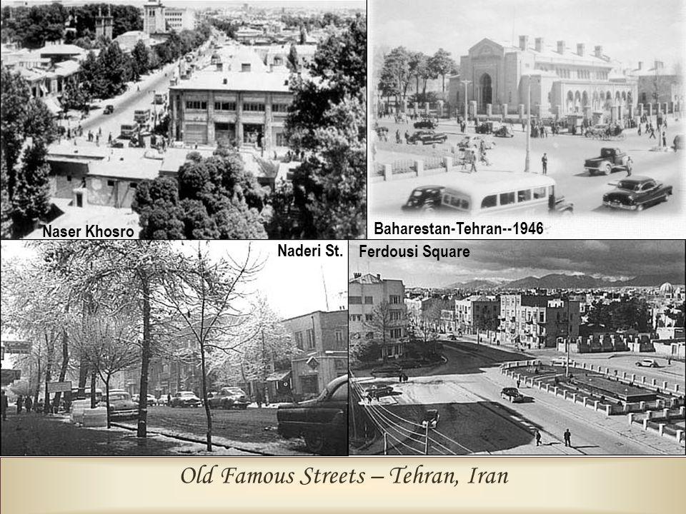 Old Famous Streets – Tehran, Iran Baharestan-Tehran--1946 Ferdousi Square Naser Khosro Naderi St.