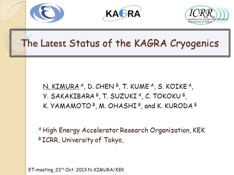 ET-meeting, 22 th Oct. 2013 N. KIMURA/KEK The Latest Status of the KAGRA Cryogenics N.
