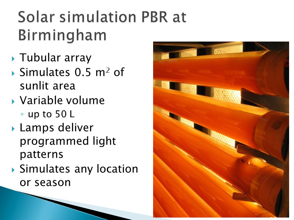 Tubular array Simulates 0.5 m 2 of sunlit area Variable volume up to 50 L Lamps deliver programmed light patterns Simulates any location or season