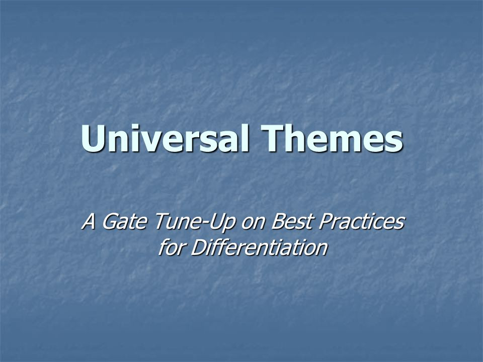 Universal Themes A Gate Tune-Up on Best Practices for Differentiation