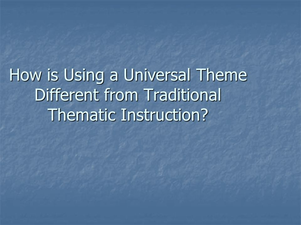 How is Using a Universal Theme Different from Traditional Thematic Instruction?