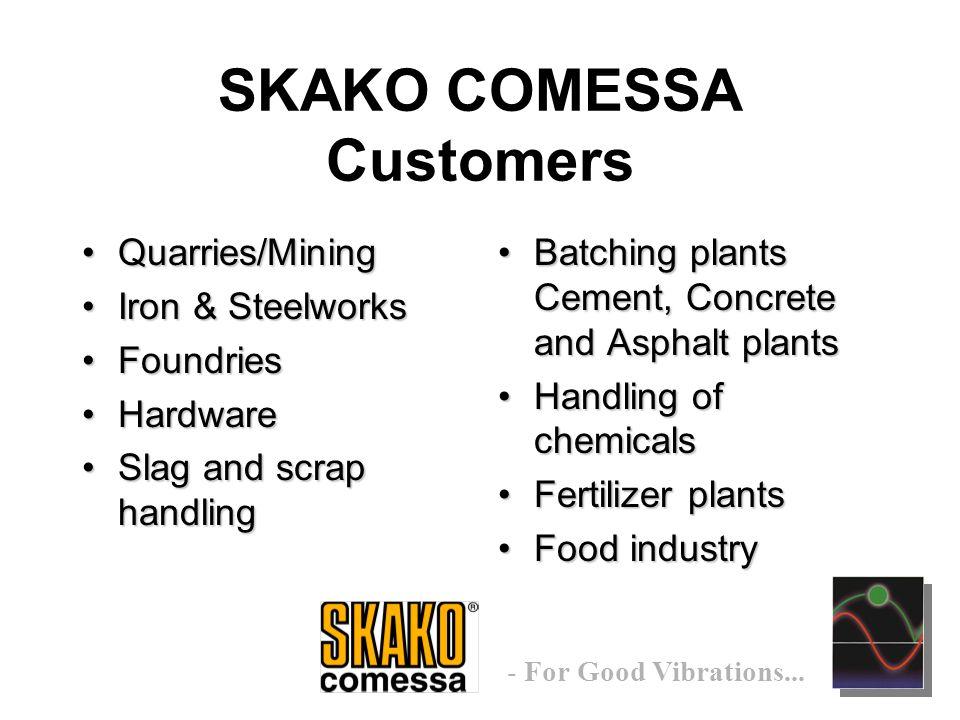 - For Good Vibrations... SKAKO COMESSA GROUP Customers
