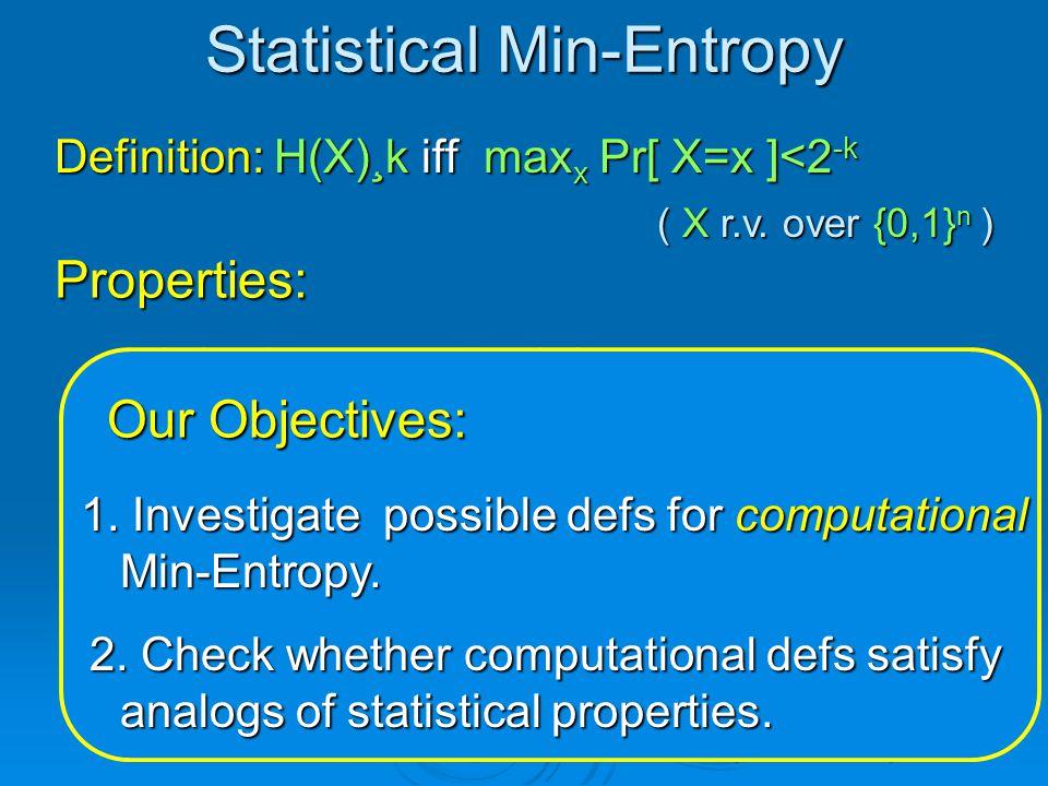 H(X) · Shannon-Ent(X) H(X) · Shannon-Ent(X) Statistical Min-Entropy Definition: H(X)¸k iff max x Pr[ X=x ]<2 -k ( X r.v.