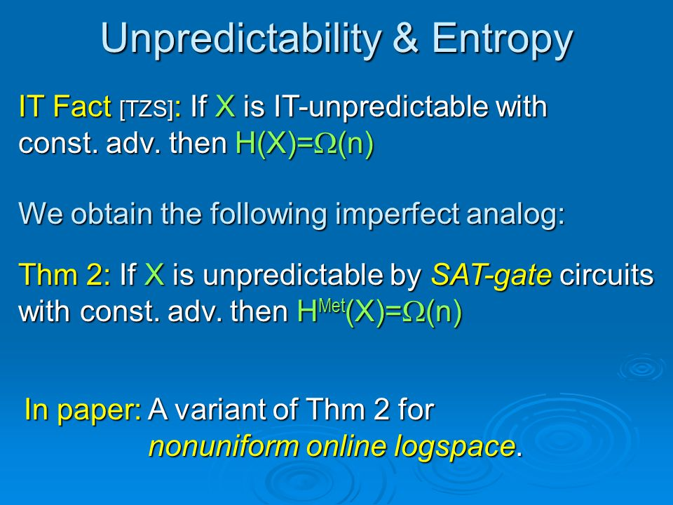 Unpredictability & Entropy IT Fact [TZS] : If X is IT-unpredictable with const. adv. then H(X)= (n) We obtain the following imperfect analog: Thm 2: I