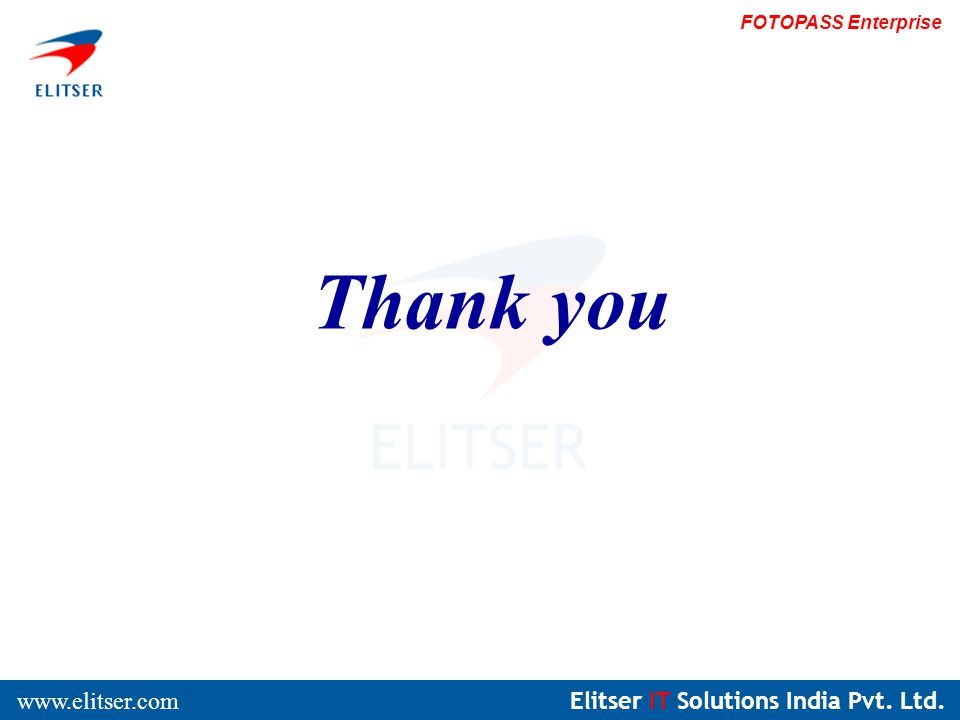 Elitser IT Solutions India Pvt. Ltd. www.elitser.com FOTOPASS Enterprise Thank you