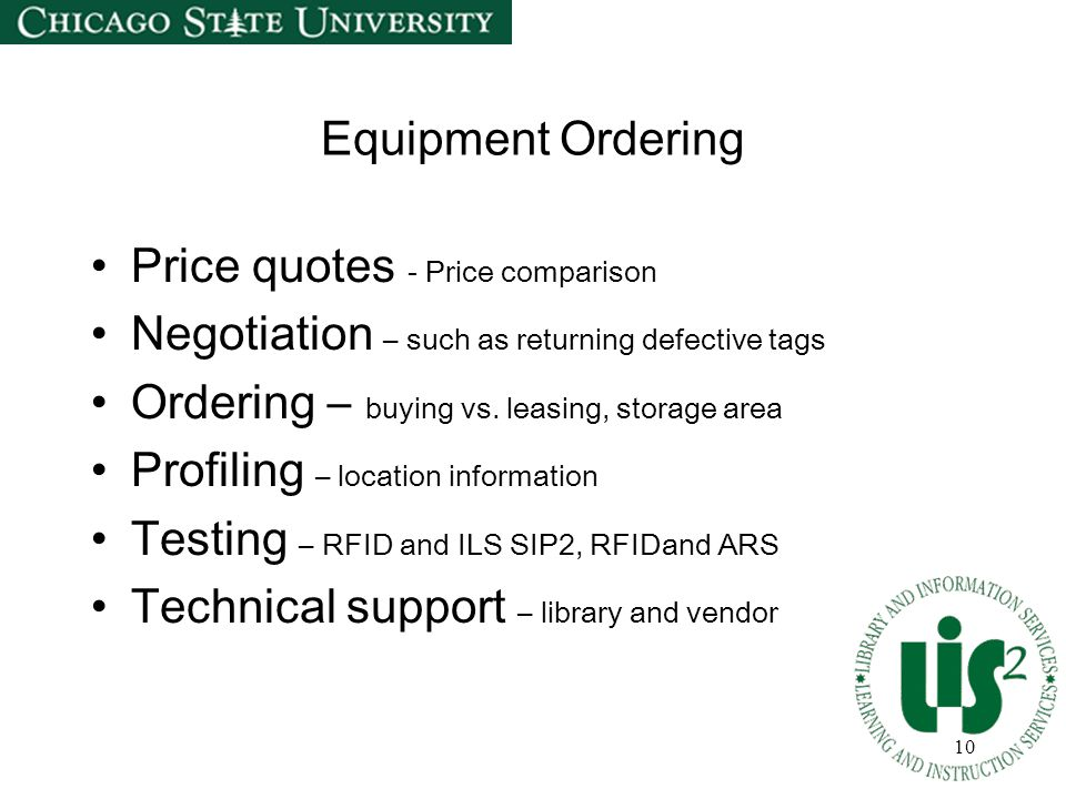 10 Equipment Ordering Price quotes - Price comparison Negotiation – such as returning defective tags Ordering – buying vs.
