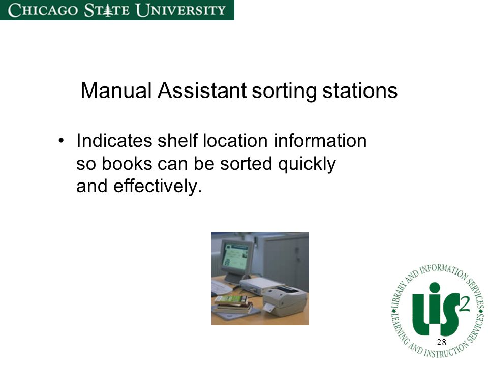28 Manual Assistant sorting stations Indicates shelf location information so books can be sorted quickly and effectively.