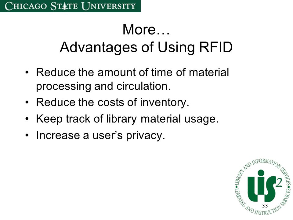 33 More… Advantages of Using RFID Reduce the amount of time of material processing and circulation.