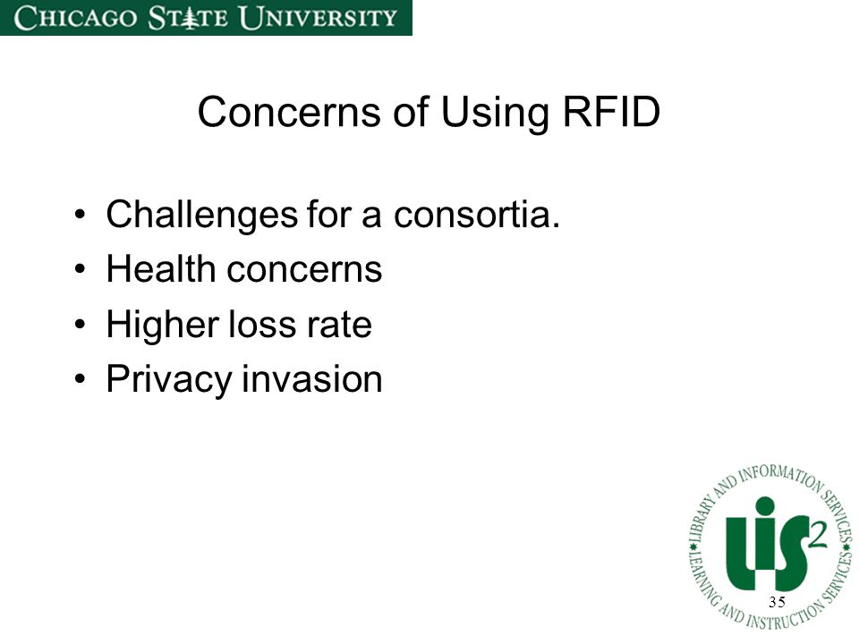 35 Concerns of Using RFID Challenges for a consortia. Health concerns Higher loss rate Privacy invasion
