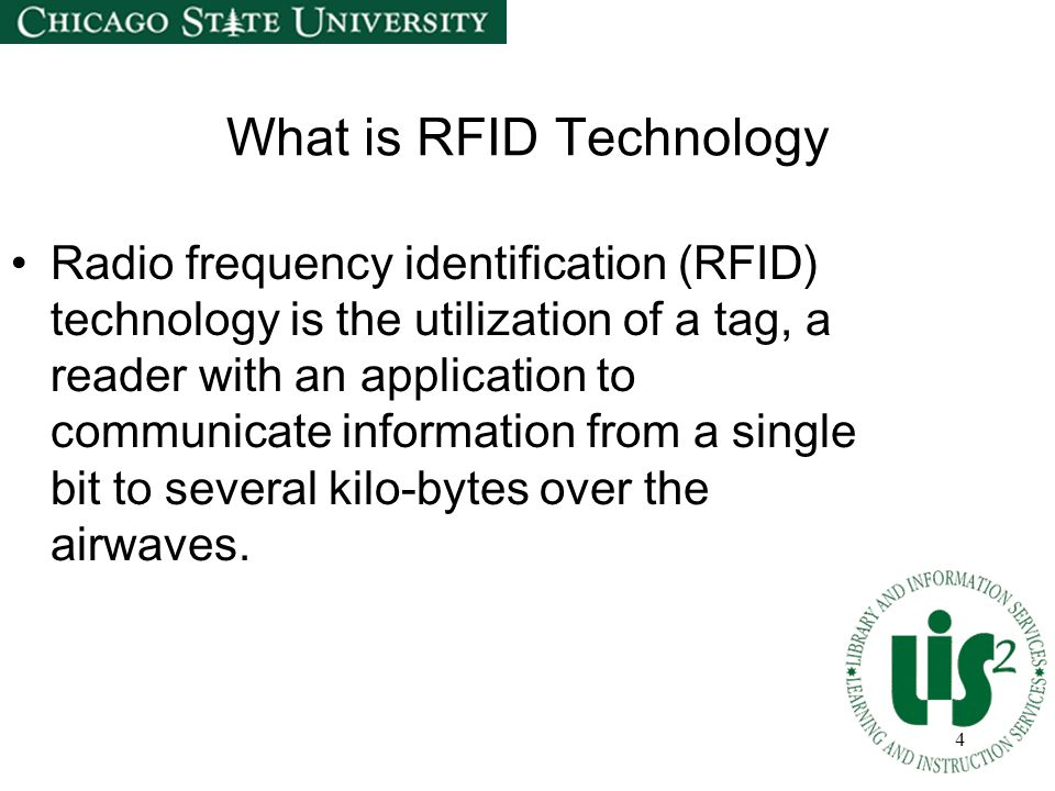 4 What is RFID Technology Radio frequency identification (RFID) technology is the utilization of a tag, a reader with an application to communicate in