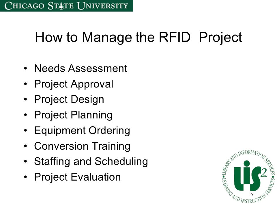 6 Needs Assessment Establishing p urpose of the project -Staff shortage -Tight budgets -Excellent services -Anticipated circulation increase, such as a new library -Labor intensive process Becoming k nowledgeable about RFID technology, market, and environment Identifying r esources, sources of information