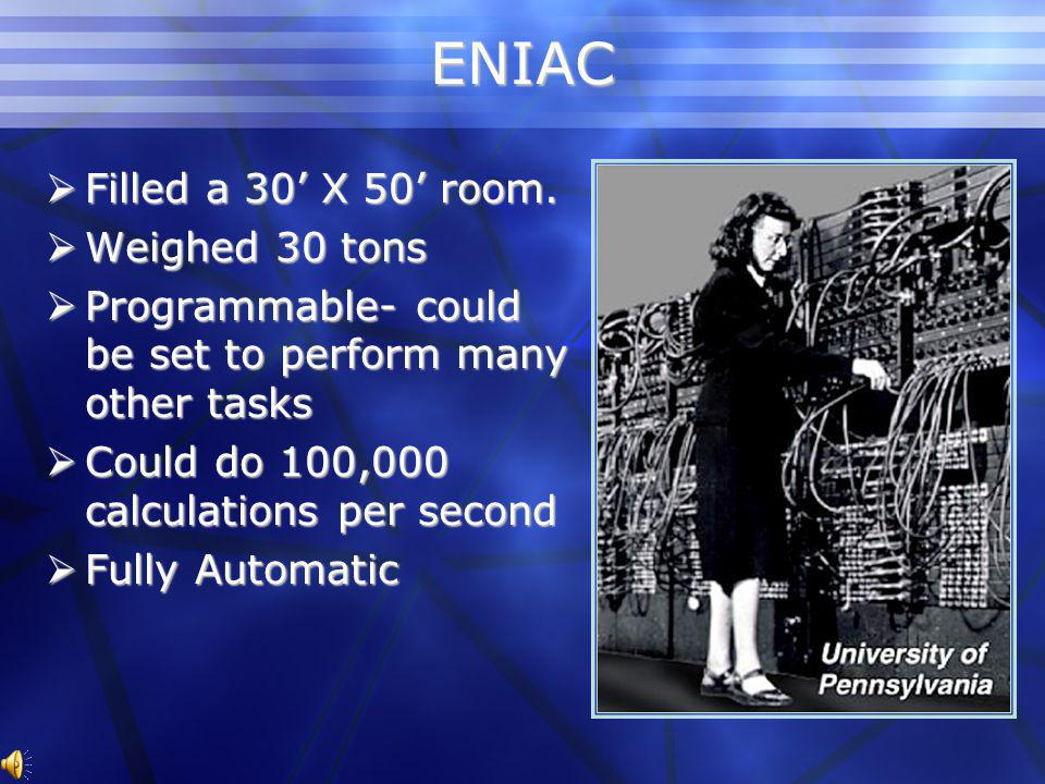 ENIAC – proved it was possible Electrical Electrical Numerical Integrator and Computer Developed Developed by U.S.Army and University of Pennsylvania late in World War II (1945) Made Made to compute ballistics tables for artillery