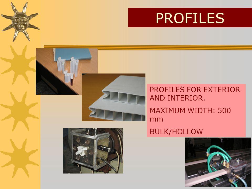 PROFILES PROFILES FOR EXTERIOR AND INTERIOR. MAXIMUM WIDTH: 500 mm BULK/HOLLOW