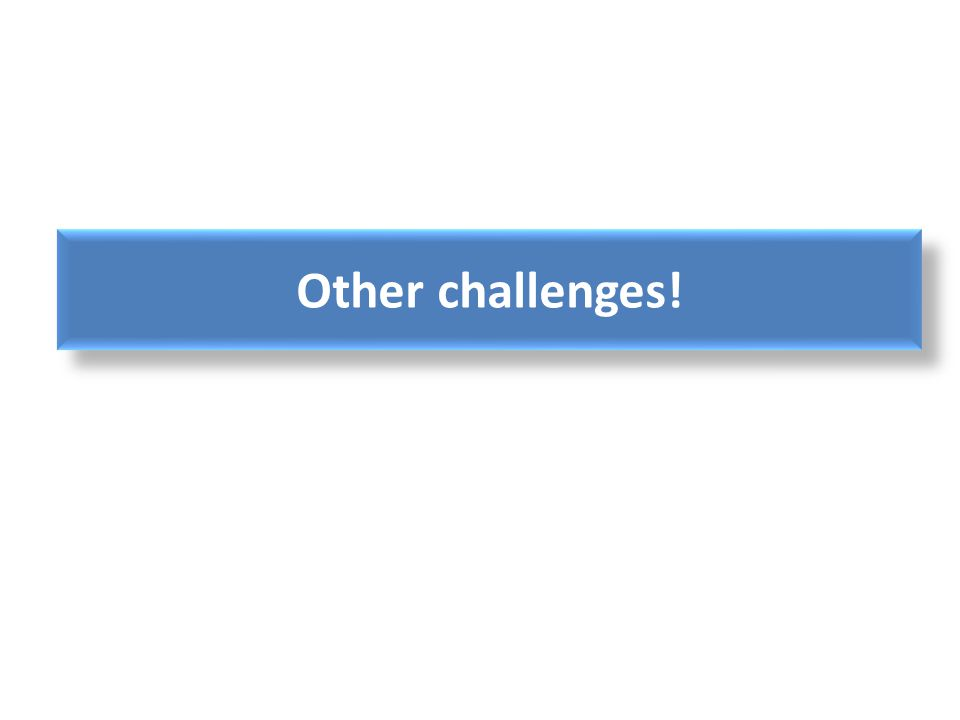 Other challenges!