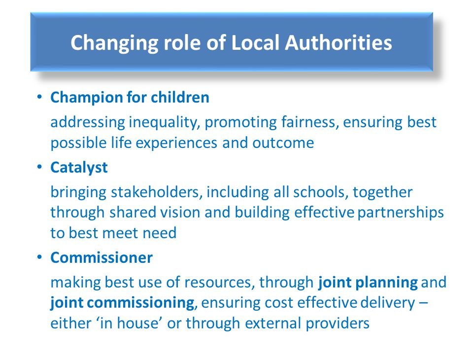 Changing role of Local Authorities Champion for children addressing inequality, promoting fairness, ensuring best possible life experiences and outcom