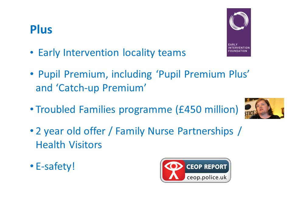 Plus Early Intervention locality teams Pupil Premium, including Pupil Premium Plus and Catch-up Premium Troubled Families programme (£450 million) 2 y
