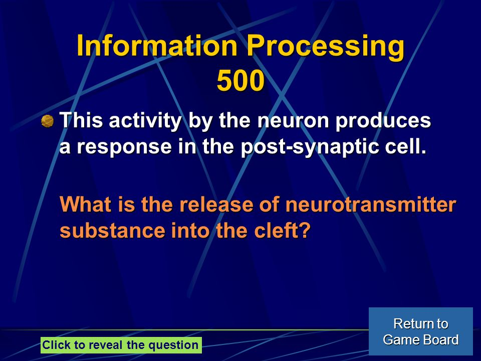 Information Processing 500 This activity by the neuron produces a response in the post-synaptic cell.