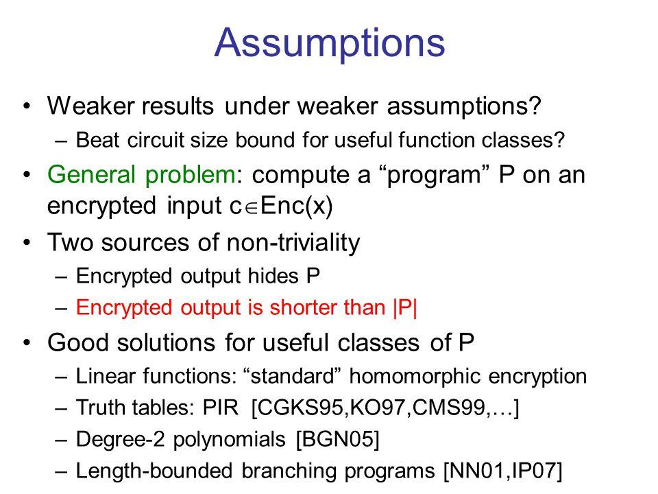 Assumptions Weaker results under weaker assumptions.
