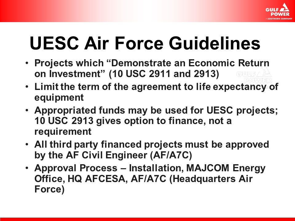 UESC Air Force Guidelines Projects which Demonstrate an Economic Return on Investment (10 USC 2911 and 2913) Limit the term of the agreement to life e