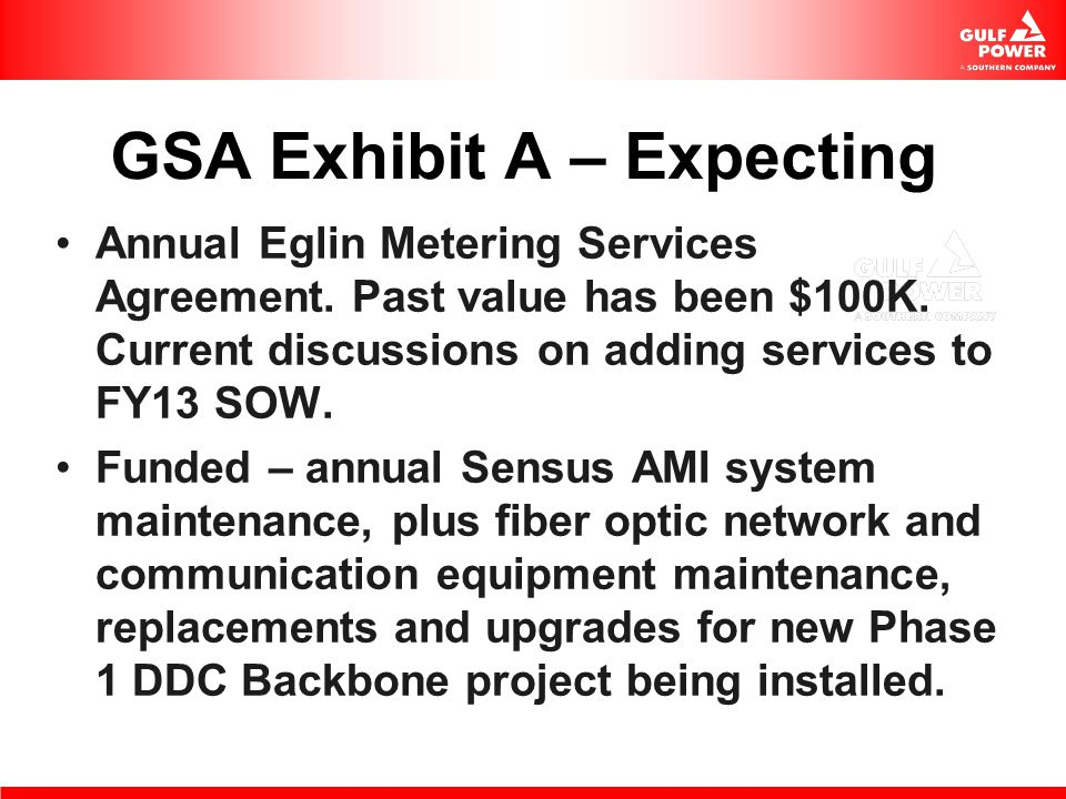 GSA Exhibit A – Expecting Annual Eglin Metering Services Agreement. Past value has been $100K. Current discussions on adding services to FY13 SOW. Fun