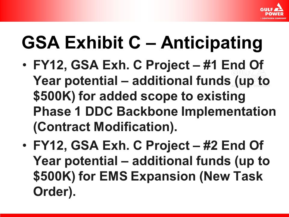 GSA Exhibit C – Anticipating FY12, GSA Exh. C Project – #1 End Of Year potential – additional funds (up to $500K) for added scope to existing Phase 1