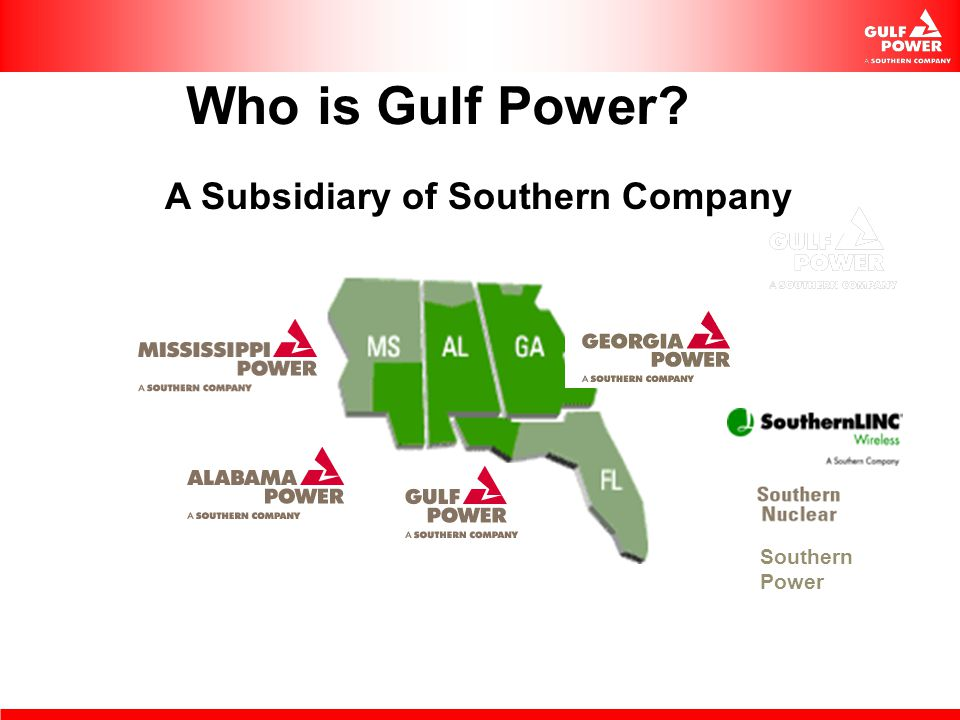 Who is Gulf Power? A Subsidiary of Southern Company Southern Power
