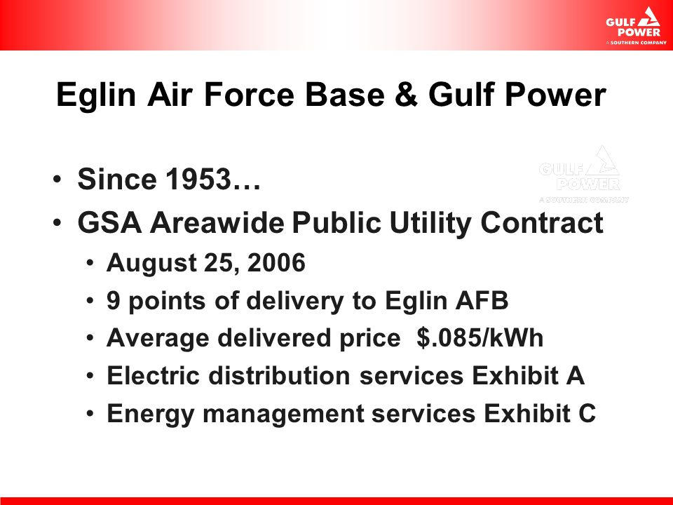 Eglin Air Force Base & Gulf Power Since 1953… GSA Areawide Public Utility Contract August 25, 2006 9 points of delivery to Eglin AFB Average delivered