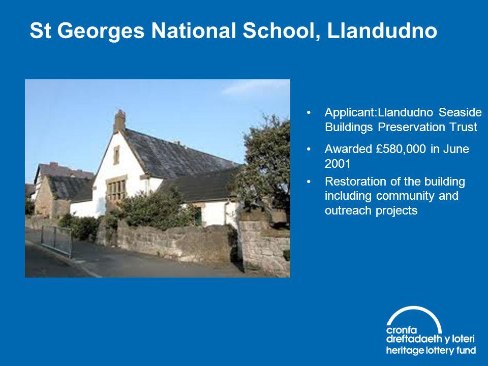 St Georges National School, Llandudno Applicant:Llandudno Seaside Buildings Preservation Trust Awarded £580,000 in June 2001 Restoration of the buildi