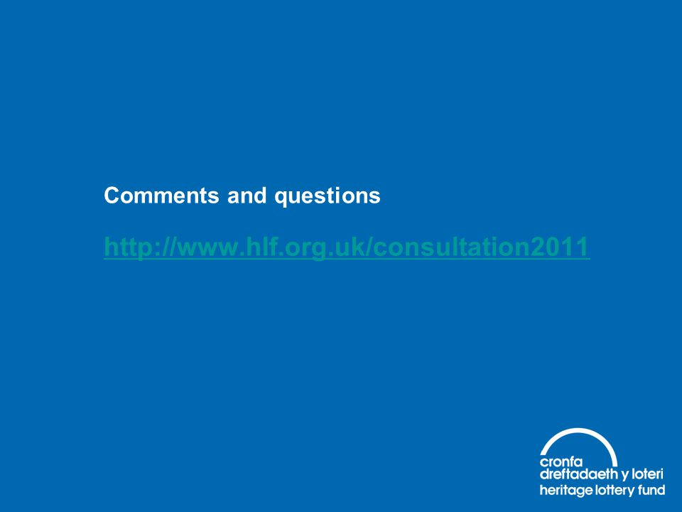Comments and questions http://www.hlf.org.uk/consultation2011