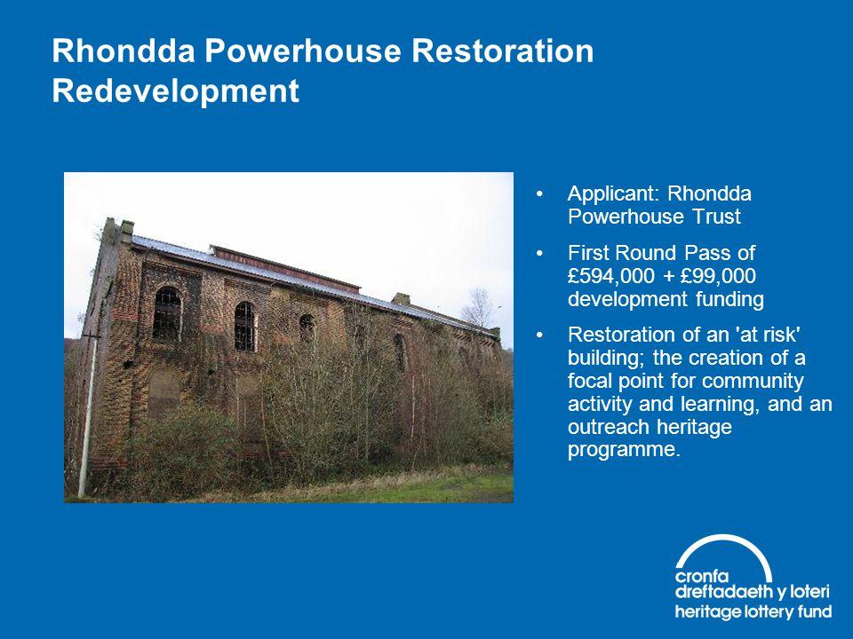 Rhondda Powerhouse Restoration Redevelopment Applicant: Rhondda Powerhouse Trust First Round Pass of £594,000 + £99,000 development funding Restoratio
