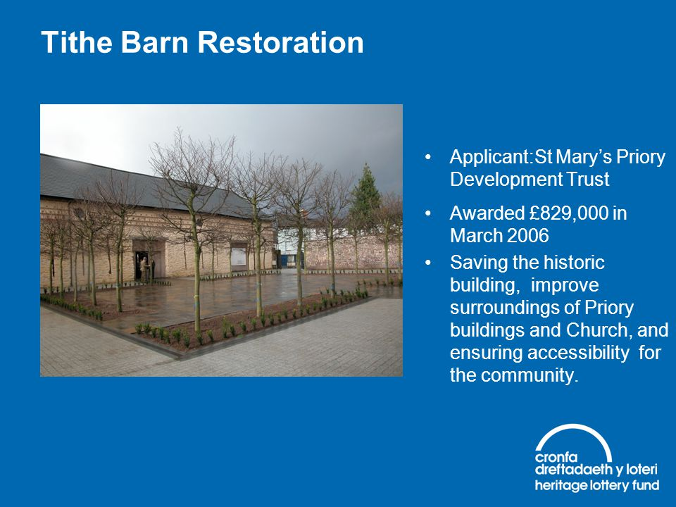 Tithe Barn Restoration Applicant:St Marys Priory Development Trust Awarded £829,000 in March 2006 Saving the historic building, improve surroundings o