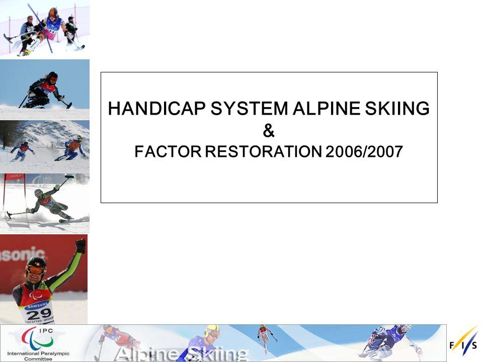 HANDICAP SYSTEM ALPINE SKIING & FACTOR RESTORATION 2006/2007